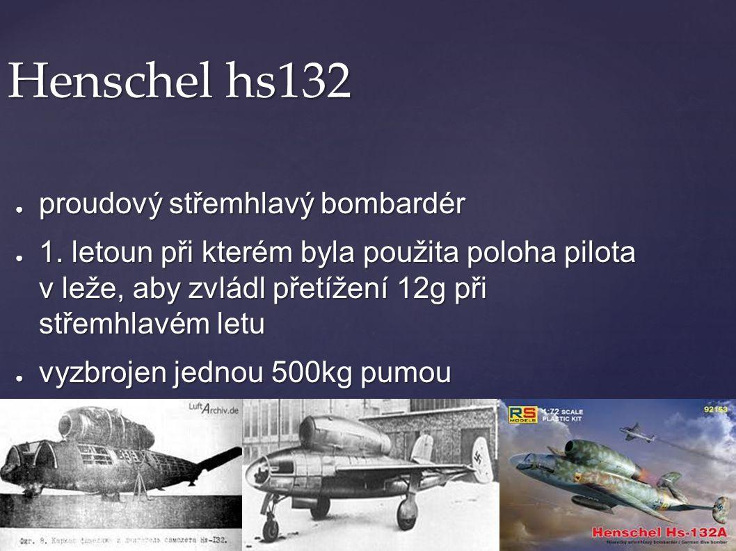 Henschel hs132 ● proudový střemhlavý bombardér ● 1. letoun při kterém byla použita poloha pilota v leže, aby zvládl přetížení 12g při střemhlavém letu