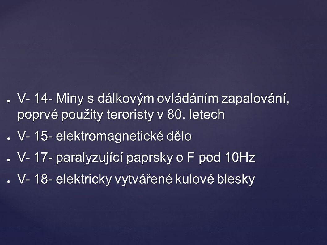 ● V- 14- Miny s dálkovým ovládáním zapalování, poprvé použity teroristy v 80. letech ● V- 15- elektromagnetické dělo ● V- 17- paralyzující paprsky o F