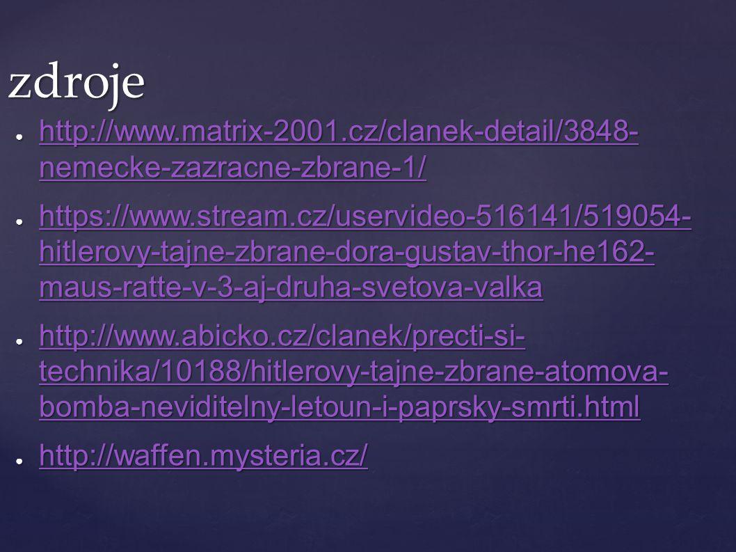 zdroje ● http://www.matrix-2001.cz/clanek-detail/3848- nemecke-zazracne-zbrane-1/ http://www.matrix-2001.cz/clanek-detail/3848- nemecke-zazracne-zbran