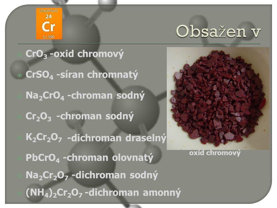  CrO 3  CrSO 4  Na 2 CrO 4  Cr 2 O 3  K 2 Cr 2 O 7  PbCrO 4  Na 2 Cr 2 O 7  (NH 4 ) 2 Cr 2 O 7 -oxid chromový -síran chromnatý -chroman sodný