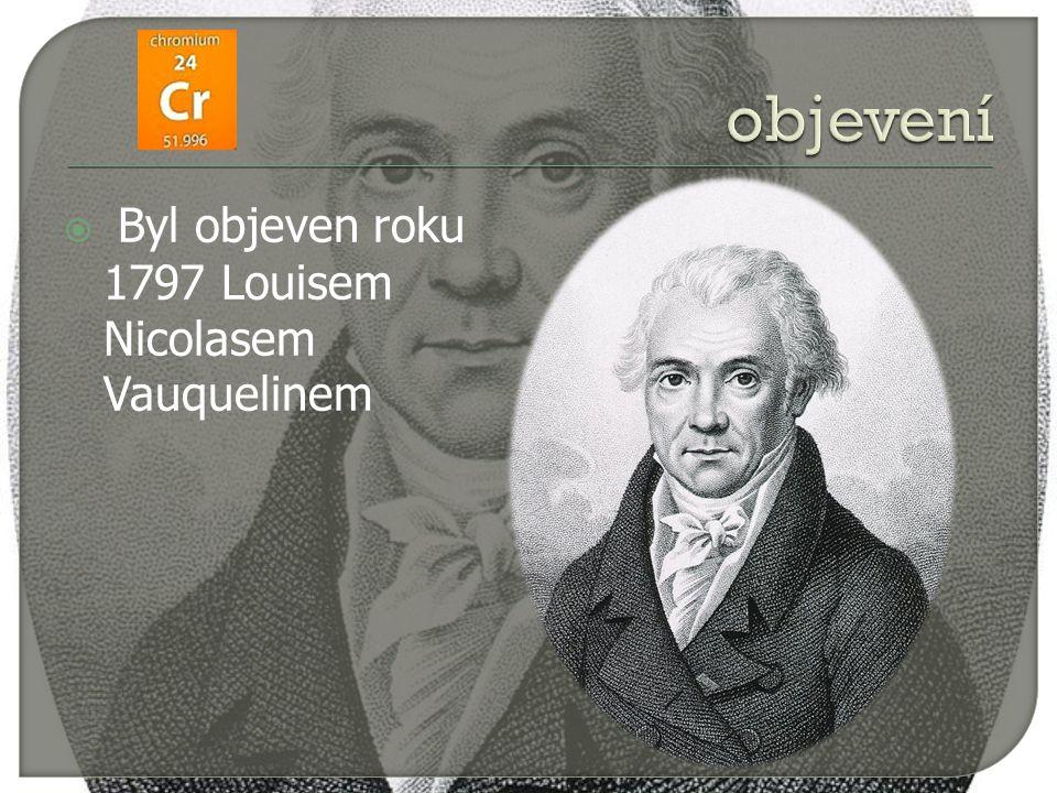 Byl objeven roku 1797 Louisem Nicolasem Vauquelinem