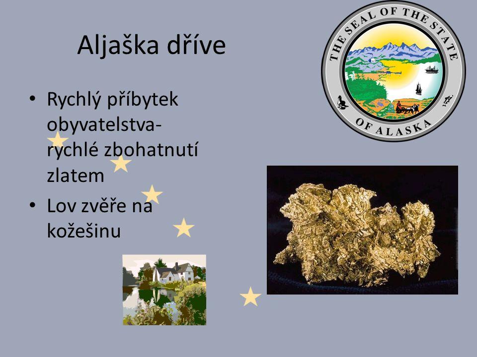 Aljaška dříve Rychlý příbytek obyvatelstva- rychlé zbohatnutí zlatem Lov zvěře na kožešinu