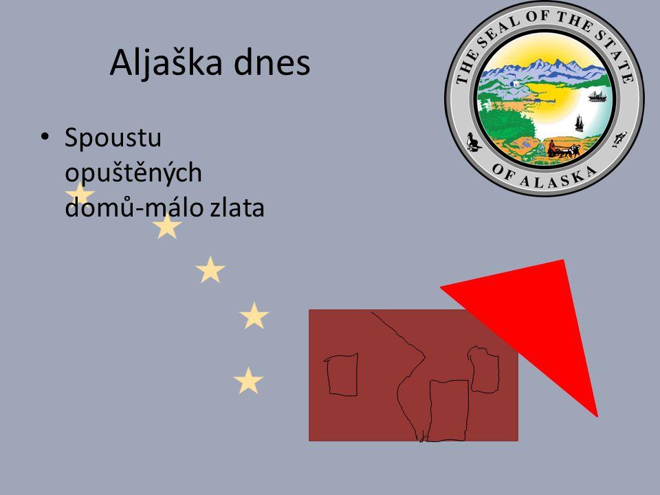 Aljaška dnes Spoustu opuštěných domů-málo zlata