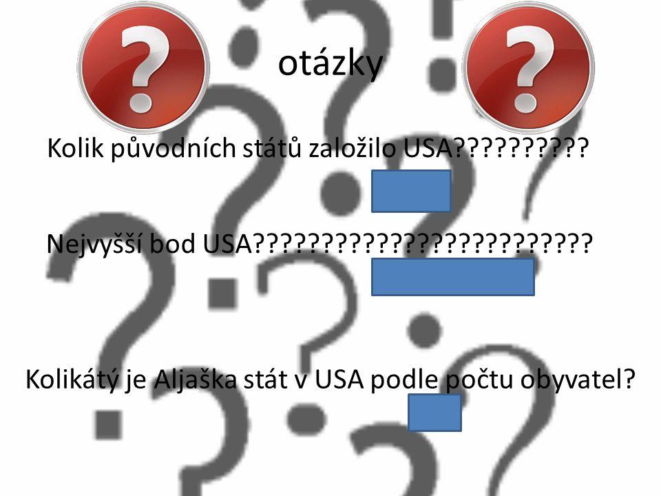 otázky Kolik původních států založilo USA?????????? 12 Nejvyšší bod USA????????????????????????? M. Mc Kinley Kolikátý je Aljaška stát v USA podle poč