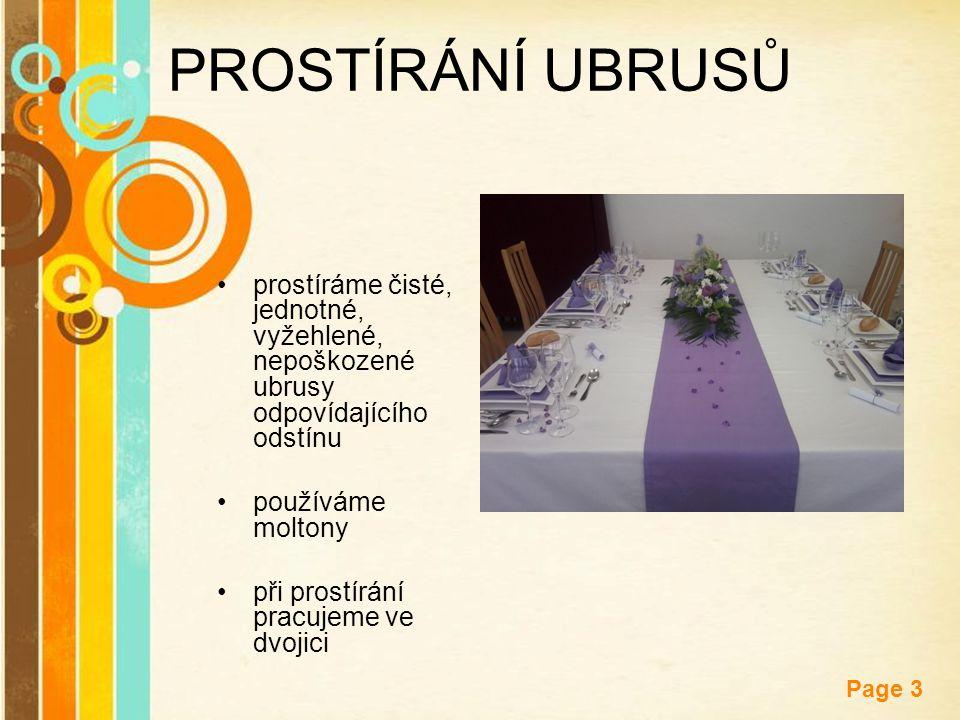 Free Powerpoint Templates Page 3 PROSTÍRÁNÍ UBRUSŮ prostíráme čisté, jednotné, vyžehlené, nepoškozené ubrusy odpovídajícího odstínu používáme moltony