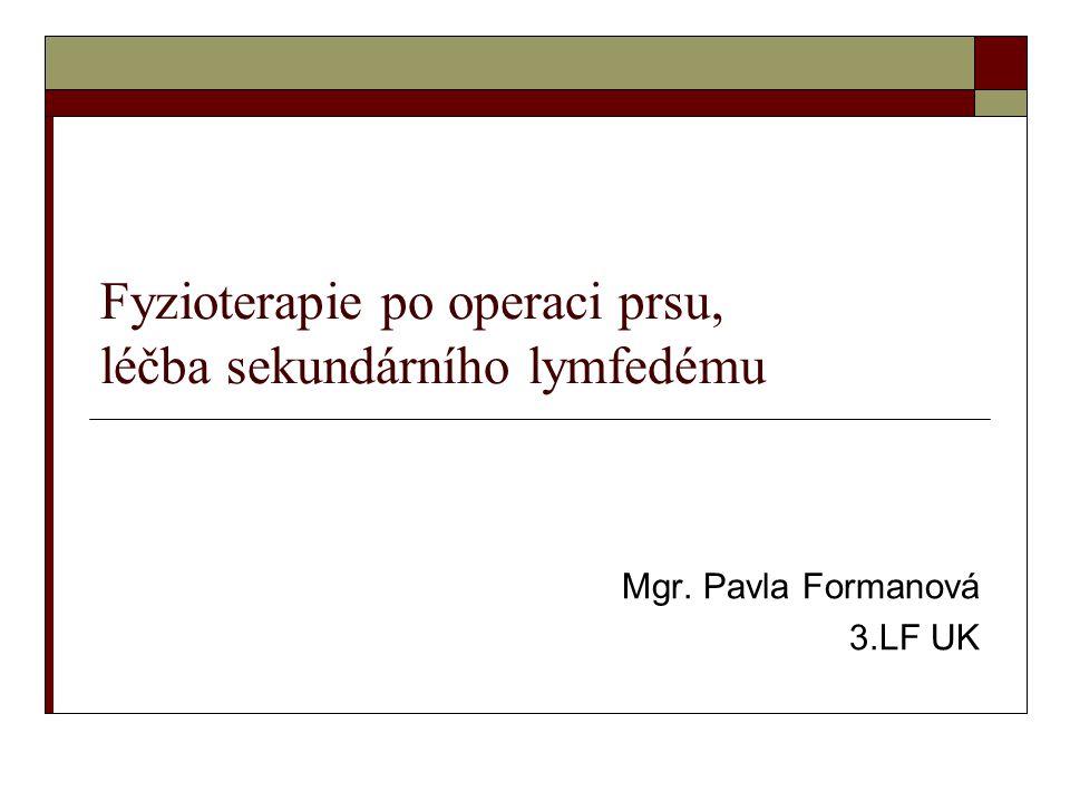 Fyzioterapie po operaci prsu, léčba sekundárního lymfedému Mgr. Pavla Formanová 3.LF UK