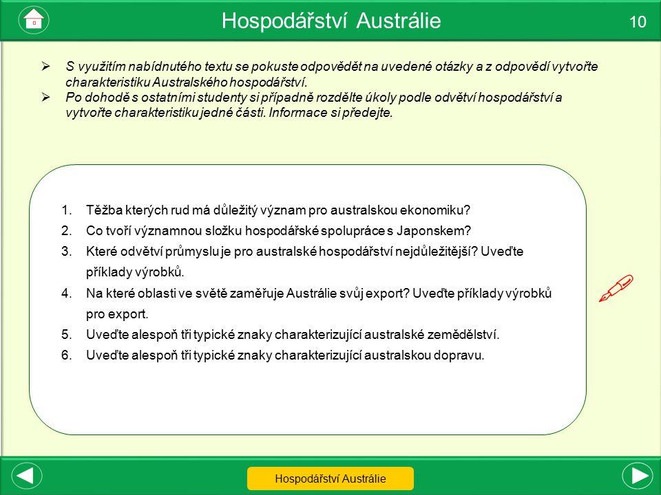 Hospodářství Austrálie 10 Hospodářství Austrálie 1.Těžba kterých rud má důležitý význam pro australskou ekonomiku? 2.Co tvoří významnou složku hospodá