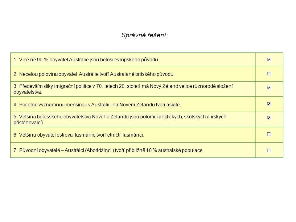 1. Více ně 90 % obyvatel Austrálie jsou běloši evropského původu 2. Necelou polovinu obyvatel Austrálie tvoří Australané britského původu. 3. Předevší