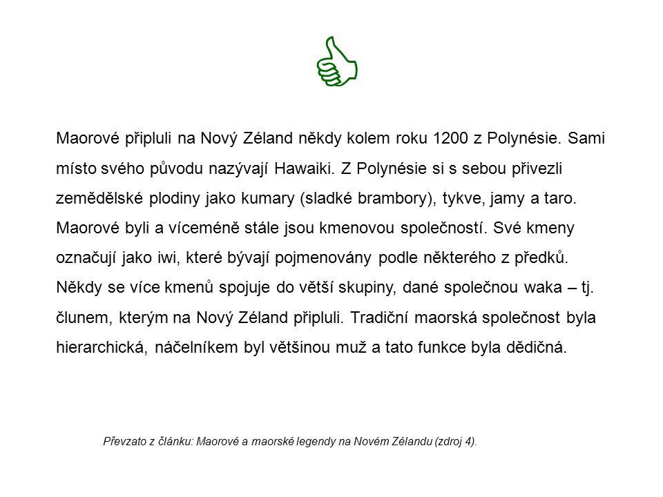 Maorové připluli na Nový Zéland někdy kolem roku 1200 z Polynésie. Sami místo svého původu nazývají Hawaiki. Z Polynésie si s sebou přivezli zemědělsk