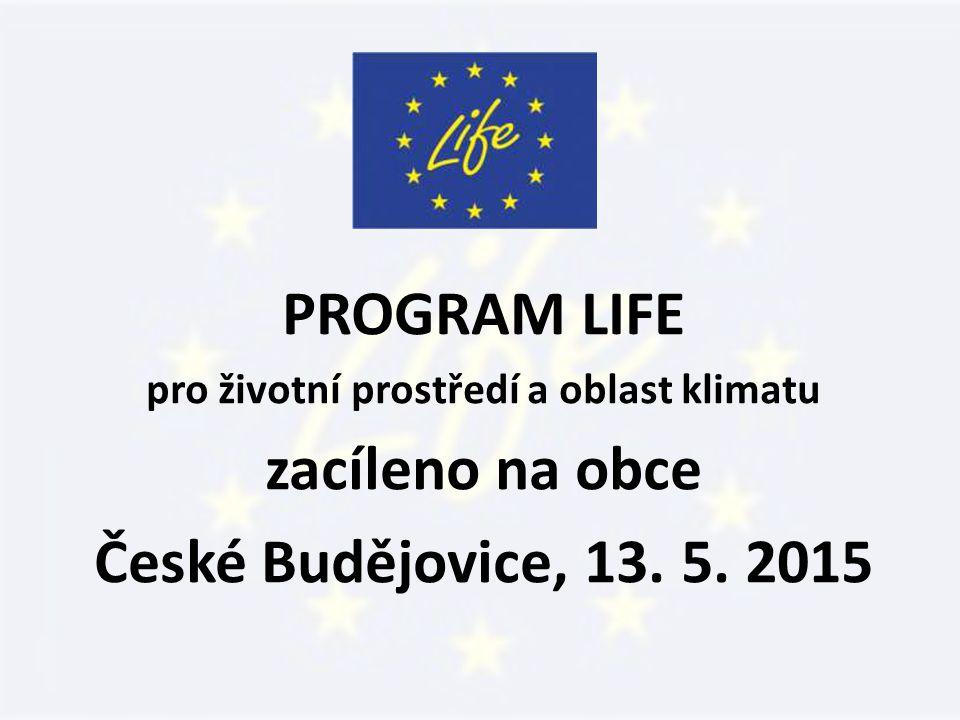 PROGRAM LIFE pro životní prostředí a oblast klimatu zacíleno na obce České Budějovice, 13. 5. 2015