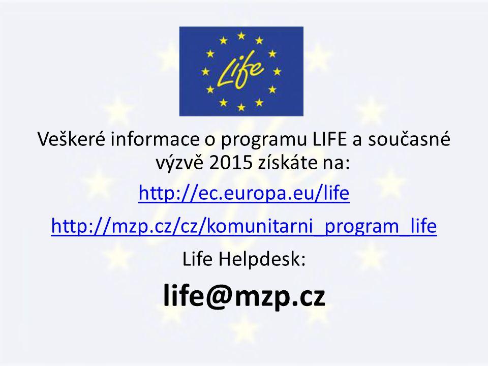 Veškeré informace o programu LIFE a současné výzvě 2015 získáte na: http://ec.europa.eu/life http://mzp.cz/cz/komunitarni_program_life Life Helpdesk: life@mzp.cz