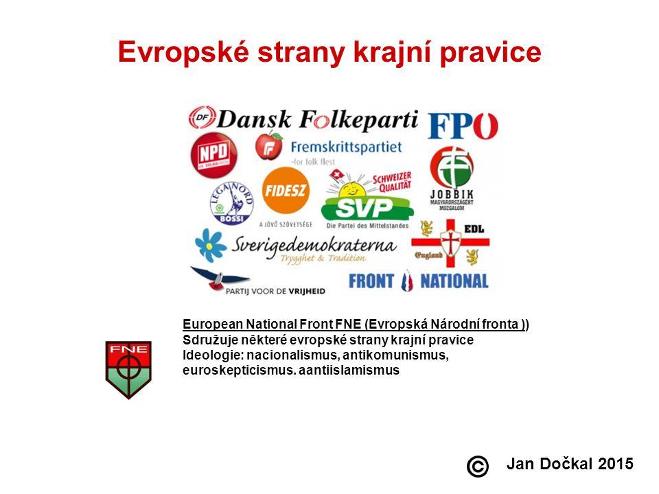 Evropské strany krajní pravice European National Front FNE (Evropská Národní fronta )) Sdružuje některé evropské strany krajní pravice Ideologie: naci