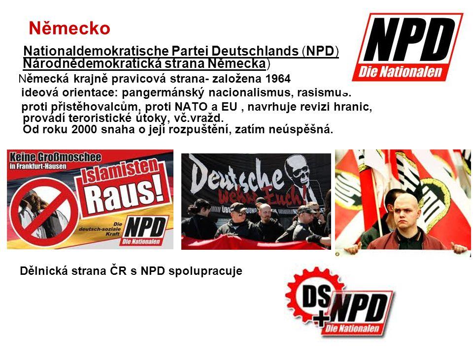 Německo Nationaldemokratische Partei Deutschlands (NPD) Národnědemokratická strana Německa) Německá krajně pravicová strana- založena 1964 ideová orie