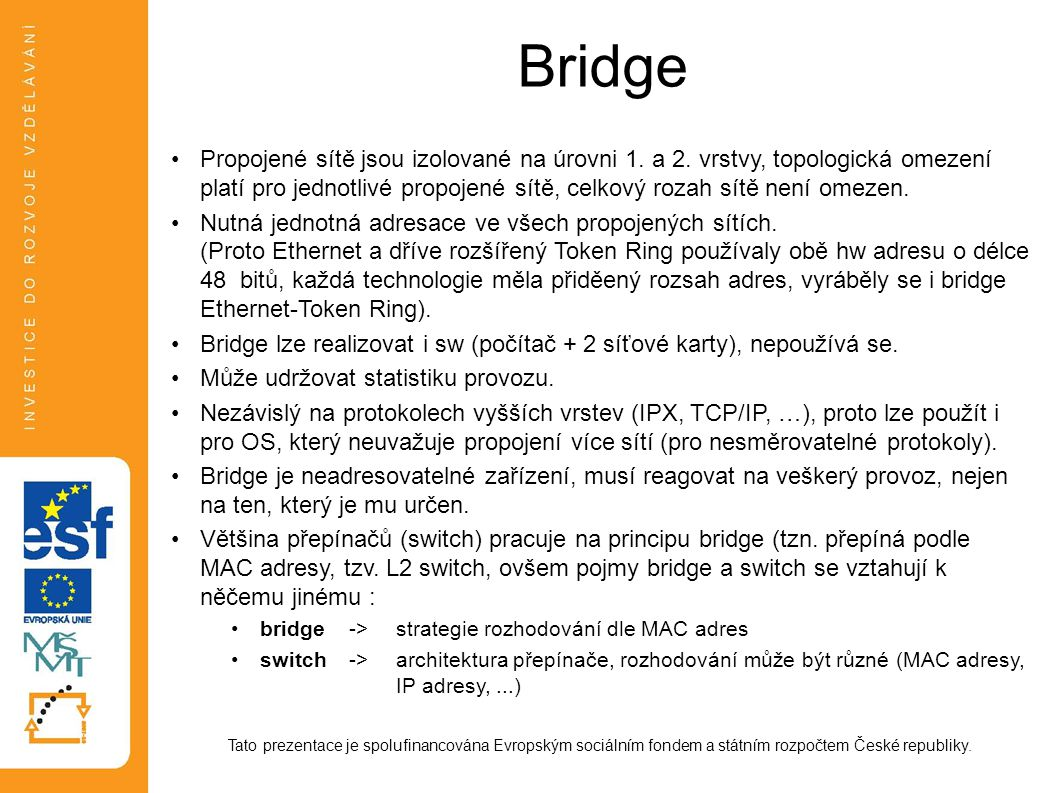 Bridge Tato prezentace je spolufinancována Evropským sociálním fondem a státním rozpočtem České republiky. Propojené sítě jsou izolované na úrovni 1.