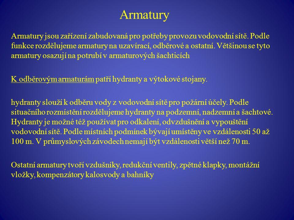 Armatury Armatury jsou zařízení zabudovaná pro potřeby provozu vodovodní sítě. Podle funkce rozdělujeme armatury na uzavírací, odběrové a ostatní. Vět