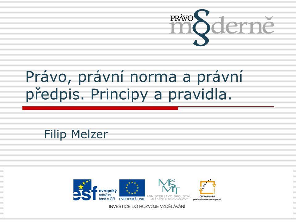Právo, právní norma a právní předpis. Principy a pravidla. Filip Melzer