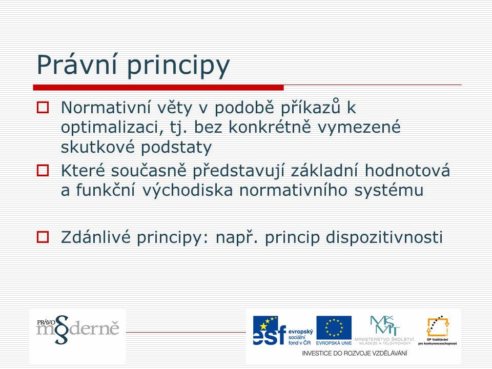 Právní principy  Normativní věty v podobě příkazů k optimalizaci, tj. bez konkrétně vymezené skutkové podstaty  Které současně představují základní
