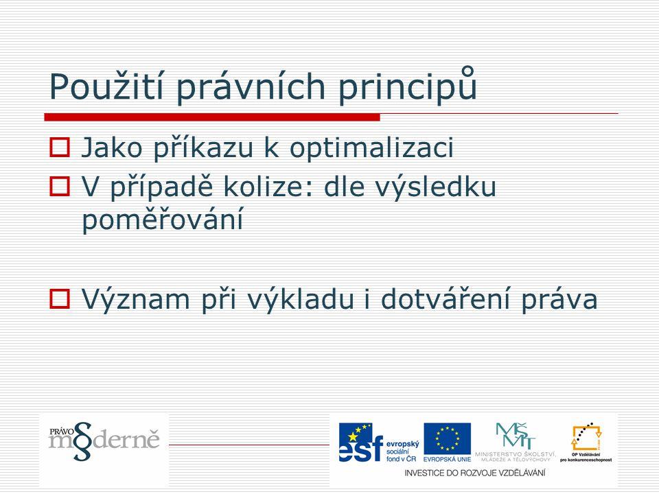 Použití právních principů  Jako příkazu k optimalizaci  V případě kolize: dle výsledku poměřování  Význam při výkladu i dotváření práva