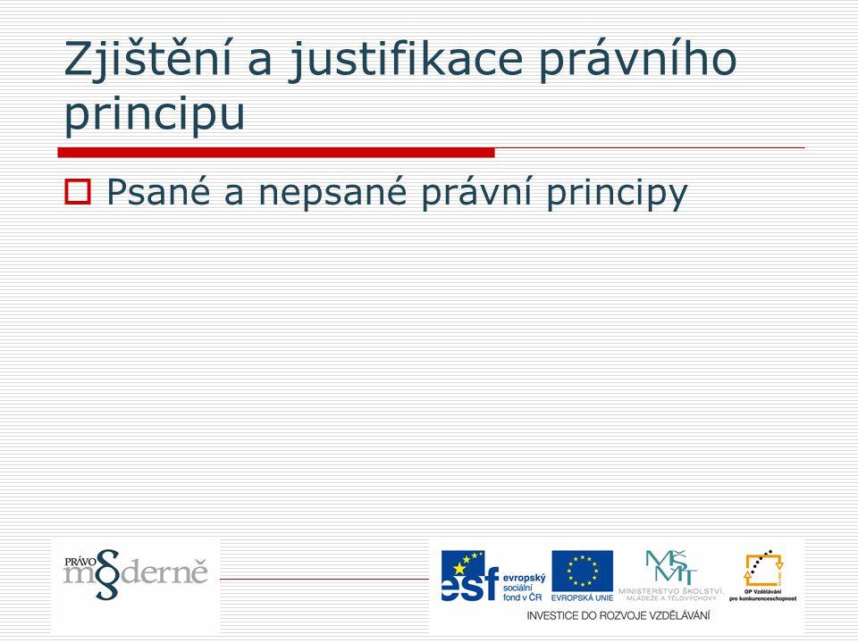Zjištění a justifikace právního principu  Psané a nepsané právní principy