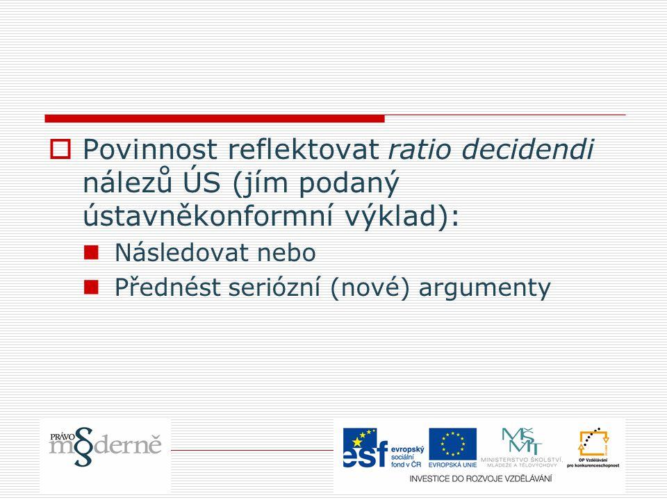  Povinnost reflektovat ratio decidendi nálezů ÚS (jím podaný ústavněkonformní výklad): Následovat nebo Přednést seriózní (nové) argumenty