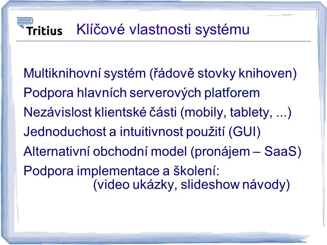 Klíčové vlastnosti systému Multiknihovní systém (řádově stovky knihoven) Podpora hlavních serverových platforem Nezávislost klientské části (mobily, t