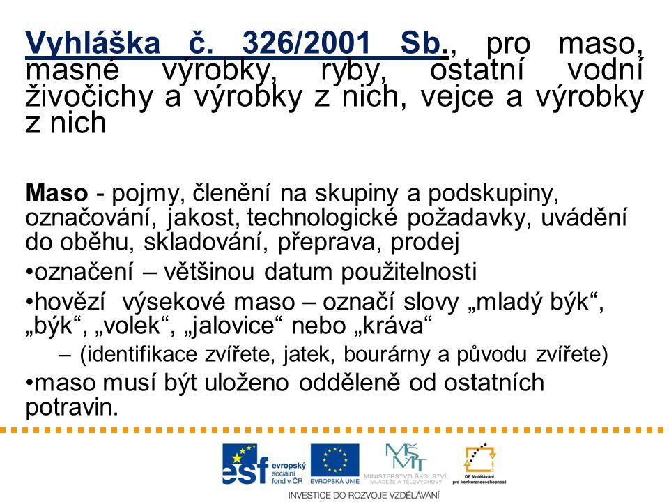 Vyhláška č. 326/2001 Sb., pro maso, masné výrobky, ryby, ostatní vodní živočichy a výrobky z nich, vejce a výrobky z nich Maso - pojmy, členění na sku