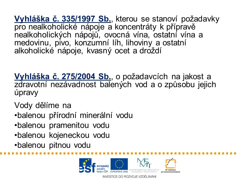 Vyhláška č. 335/1997 Sb., kterou se stanoví požadavky pro nealkoholické nápoje a koncentráty k přípravě nealkoholických nápojů, ovocná vína, ostatní v
