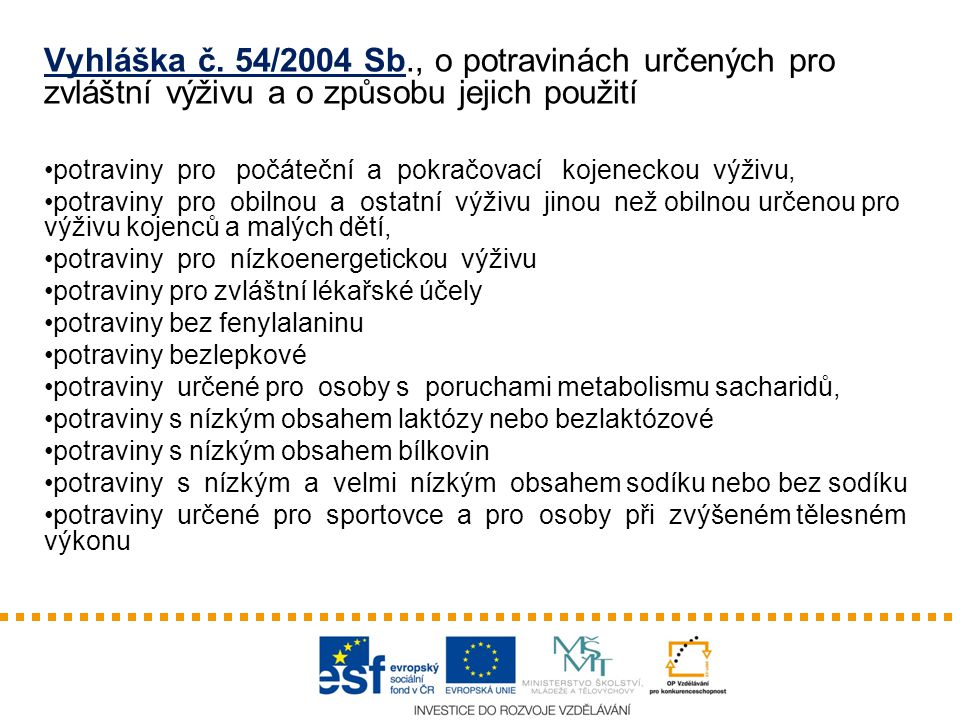 Vyhláška č. 54/2004 Sb., o potravinách určených pro zvláštní výživu a o způsobu jejich použití potraviny pro počáteční a pokračovací kojeneckou výživu