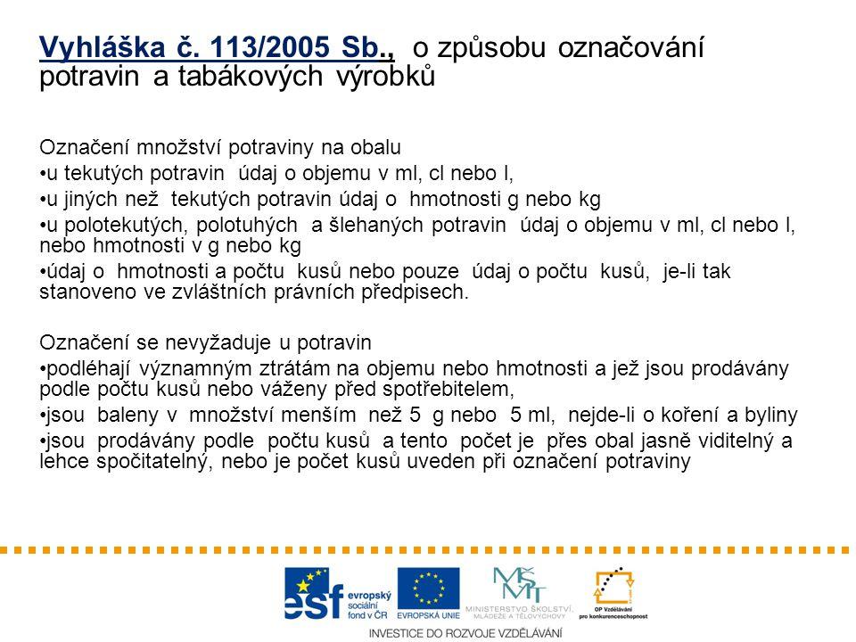 Vyhláška č. 113/2005 Sb., o způsobu označování potravin a tabákových výrobků Označení množství potraviny na obalu u tekutých potravin údaj o objemu v