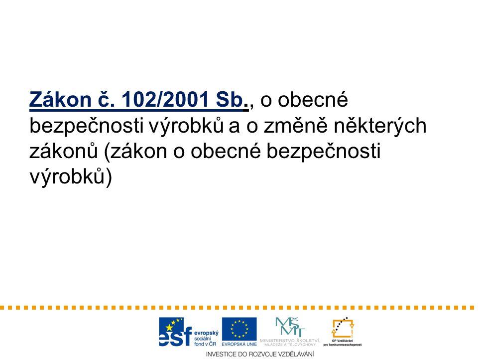 Zákon č. 102/2001 Sb., o obecné bezpečnosti výrobků a o změně některých zákonů (zákon o obecné bezpečnosti výrobků)