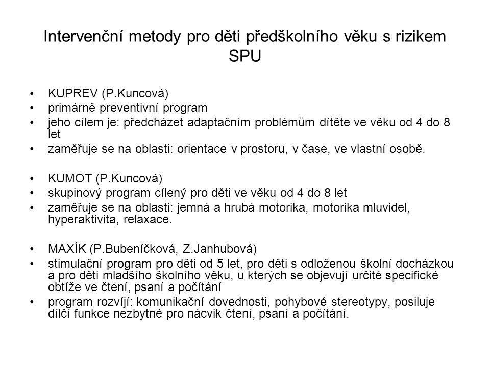 Intervenční metody pro děti předškolního věku s rizikem SPU KUPREV (P.Kuncová) primárně preventivní program jeho cílem je: předcházet adaptačním probl