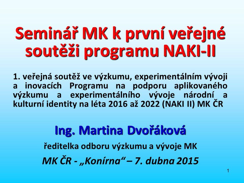 2 Program NAKI-II: vychází z vládou schválené Meziresortní koncepce aplikovaného výzkumu a vývoje národní a kulturní identity na léta 2016 až 2022 (usn.