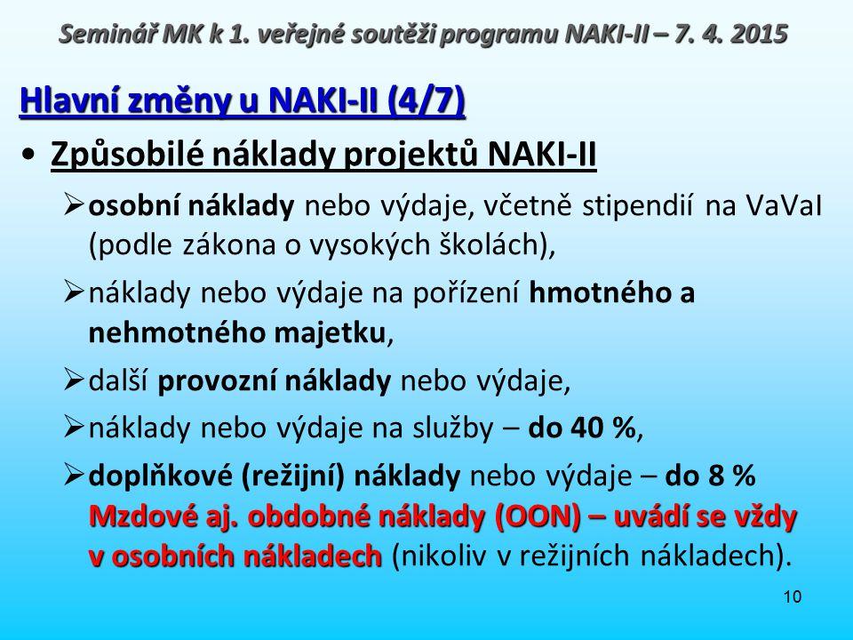 10 Hlavní změny u NAKI-II (4/7) Způsobilé náklady projektů NAKI-II  osobní náklady nebo výdaje, včetně stipendií na VaVaI (podle zákona o vysokých šk