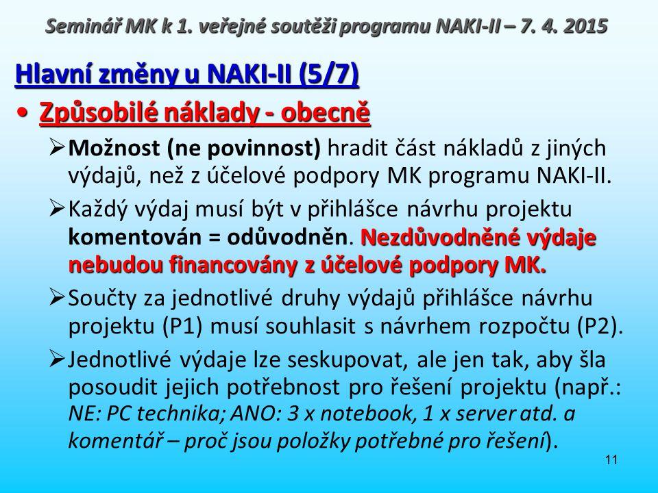 11 Hlavní změny u NAKI-II (5/7) Způsobilé náklady - obecněZpůsobilé náklady - obecně  Možnost (ne povinnost) hradit část nákladů z jiných výdajů, než
