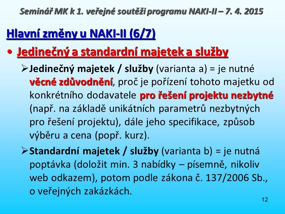 12 Hlavní změny u NAKI-II (6/7) Jedinečný a standardní majetek a službyJedinečný a standardní majetek a služby věcné zdůvodnění pro řešení projektu ne