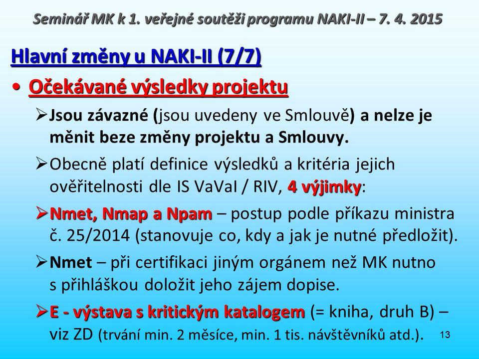 13 Hlavní změny u NAKI-II (7/7) Očekávané výsledky projektuOčekávané výsledky projektu  Jsou závazné (jsou uvedeny ve Smlouvě) a nelze je měnit beze