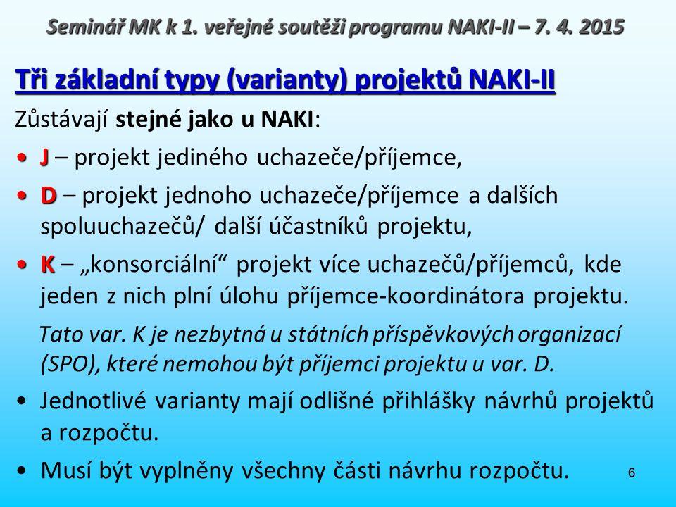 6 Tři základní typy (varianty) projektů NAKI-II Zůstávají stejné jako u NAKI: JJ – projekt jediného uchazeče/příjemce, DD – projekt jednoho uchazeče/p