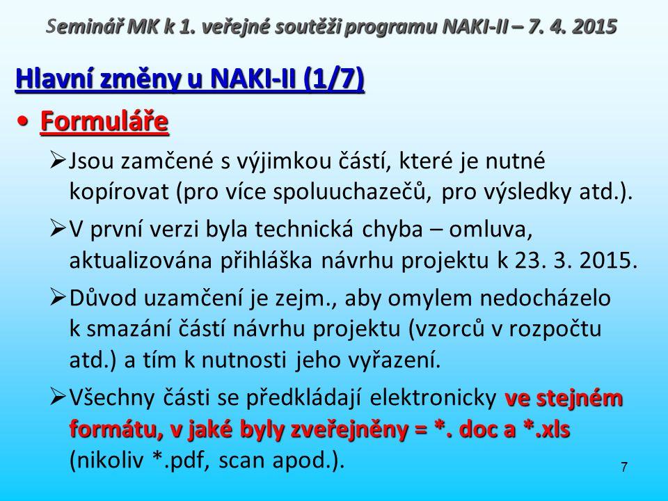 7 Hlavní změny u NAKI-II (1/7) FormulářeFormuláře  Jsou zamčené s výjimkou částí, které je nutné kopírovat (pro více spoluuchazečů, pro výsledky atd.