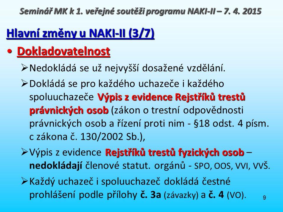 9 Hlavní změny u NAKI-II (3/7) DokladovatelnostDokladovatelnost  Nedokládá se už nejvyšší dosažené vzdělání. Výpis z evidence Rejstříků trestů právni