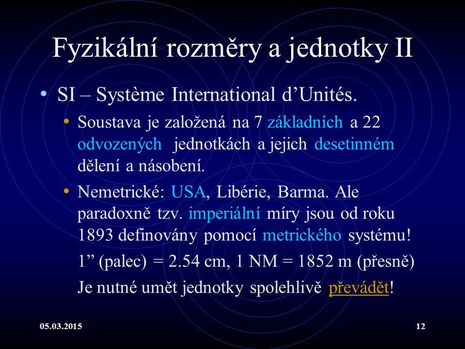 05.03.201512 Fyzikální rozměry a jednotky II SI – Système International d'Unités.