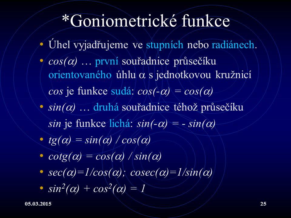 05.03.201525 *Goniometrické funkce Úhel vyjadřujeme ve stupních nebo radiánech.