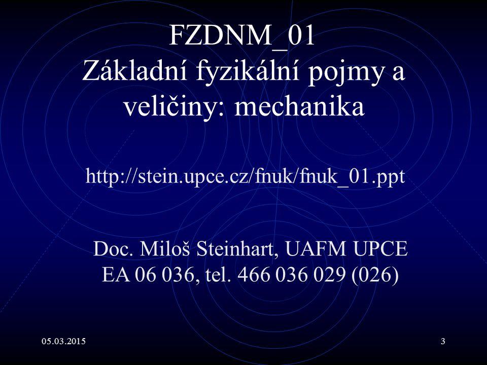 05.03.20153 FZDNM_01 Základní fyzikální pojmy a veličiny: mechanika http://stein.upce.cz/fnuk/fnuk_01.ppt Doc.