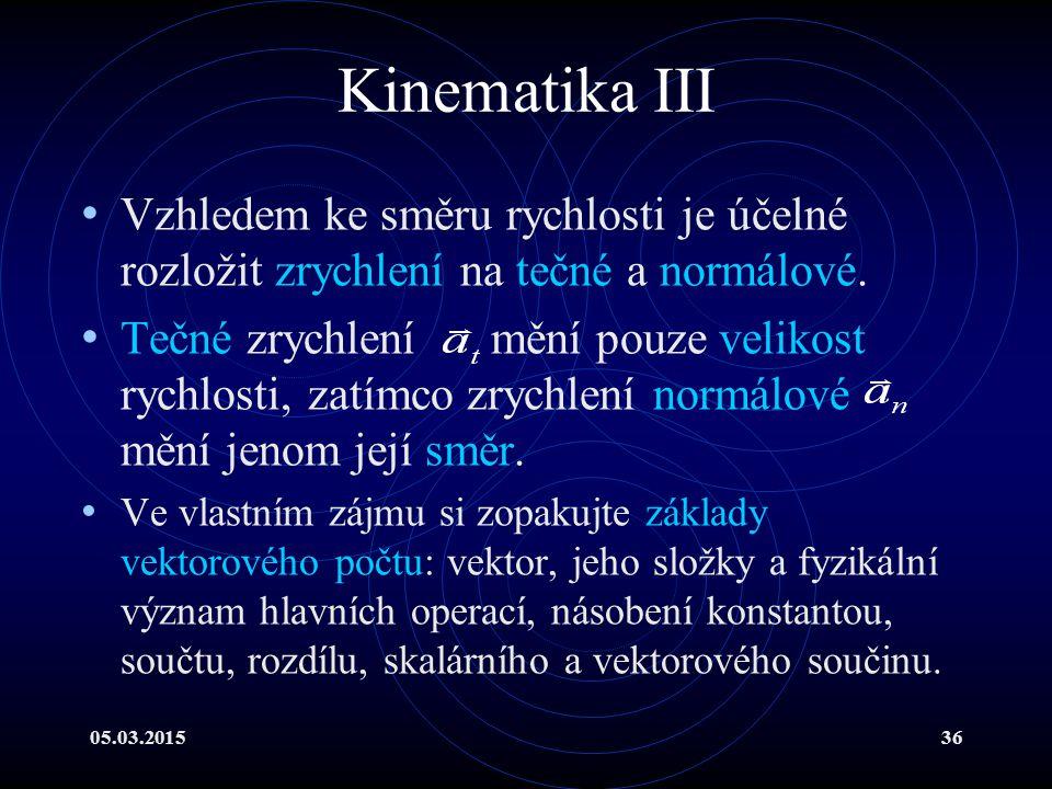 05.03.201536 Kinematika III Vzhledem ke směru rychlosti je účelné rozložit zrychlení na tečné a normálové.