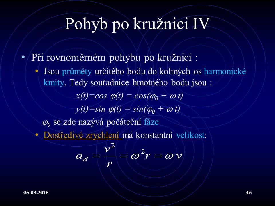 05.03.201546 Pohyb po kružnici IV Při rovnoměrném pohybu po kružnici : Jsou průměty určitého bodu do kolmých os harmonické kmity.