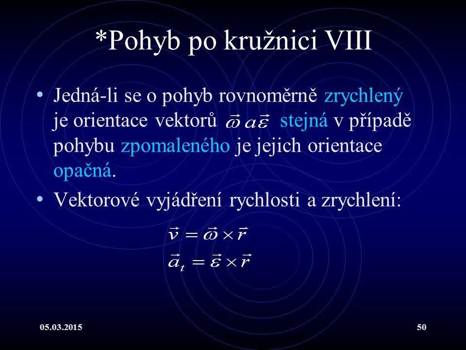 05.03.201550 *Pohyb po kružnici VIII Jedná-li se o pohyb rovnoměrně zrychlený je orientace vektorů stejná v případě pohybu zpomaleného je jejich orientace opačná.