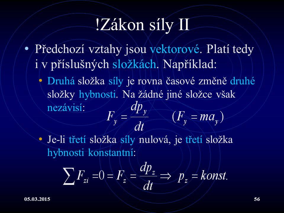 05.03.201556 !Zákon síly II Předchozí vztahy jsou vektorové.