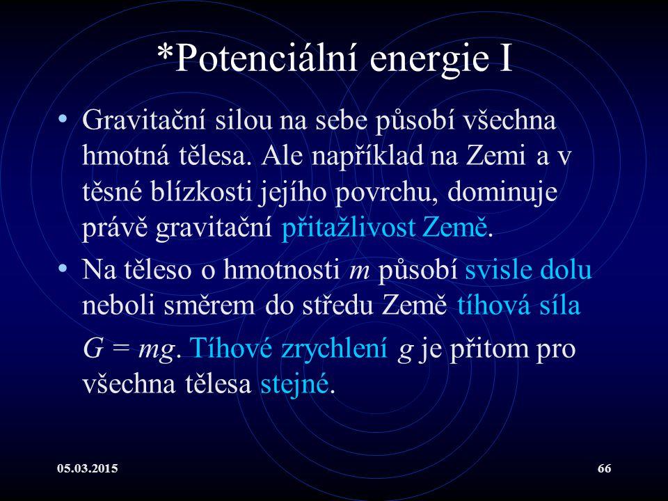 05.03.201566 *Potenciální energie I Gravitační silou na sebe působí všechna hmotná tělesa.