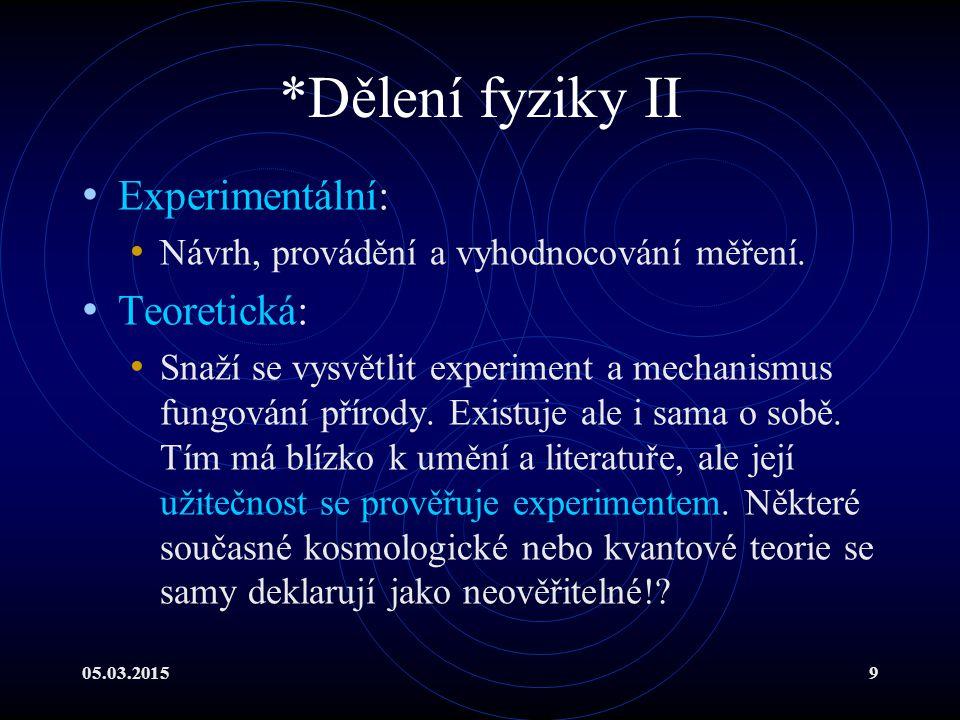 05.03.201510 Dělení fyziky III V přednášce položíme základy většině důležitých klasických oblastí a uskutečníme exkursi do fyziky moderní.