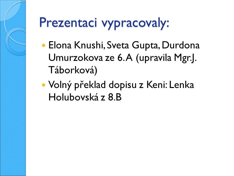 Prezentaci vypracovaly: Elona Knushi, Sveta Gupta, Durdona Umurzokova ze 6.