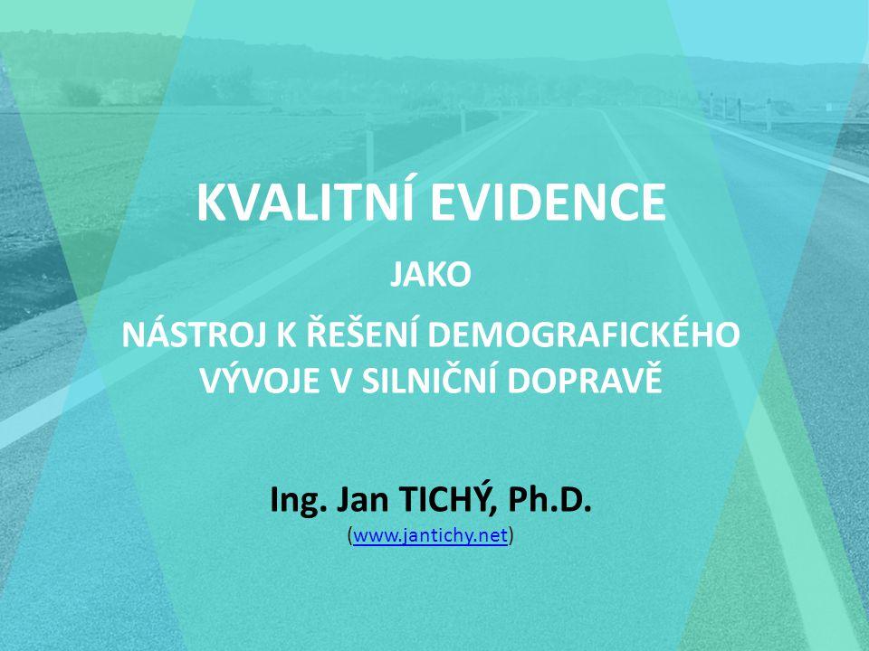KVALITNÍ EVIDENCE JAKO NÁSTROJ K ŘEŠENÍ DEMOGRAFICKÉHO VÝVOJE V SILNIČNÍ DOPRAVĚ Ing.